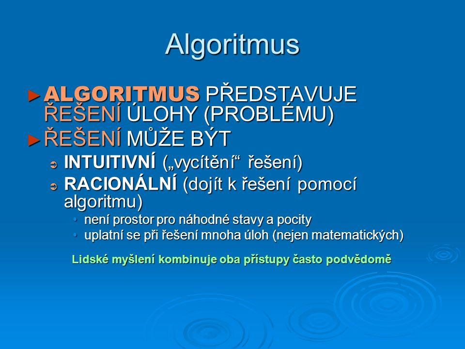 """► ALGORITMUS PŘEDSTAVUJE ŘEŠENÍ ÚLOHY (PROBLÉMU) ► ŘEŠENÍ MŮŽE BÝT  INTUITIVNÍ (""""vycítění"""" řešení)  RACIONÁLNÍ (dojít k řešení pomocí algoritmu) nen"""