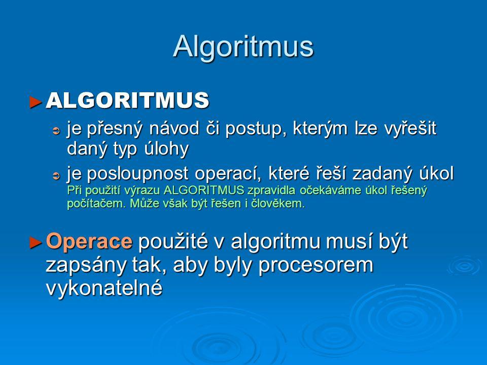 ► ALGORITMUS  je přesný návod či postup, kterým lze vyřešit daný typ úlohy  je posloupnost operací, které řeší zadaný úkol Při použití výrazu ALGORITMUS zpravidla očekáváme úkol řešený počítačem.