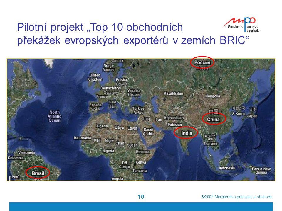 """ 2007  Ministerstvo průmyslu a obchodu 10 Pilotní projekt """"Top 10 obchodních překážek evropských exportérů v zemích BRIC"""