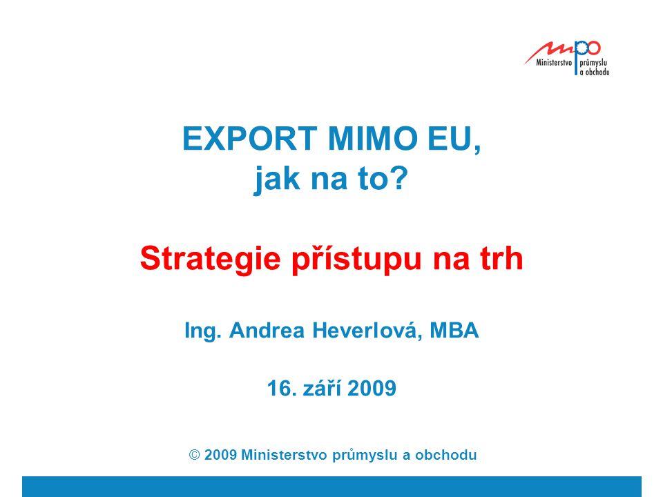  2007  Ministerstvo průmyslu a obchodu 3 Strategie přístupu na trh pro české exportéry Co je Strategie.