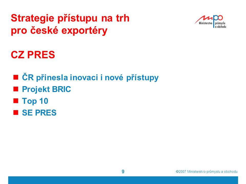 9 Strategie přístupu na trh pro české exportéry CZ PRES ČR přinesla inovaci i nové přístupy Projekt BRIC Top 10 SE PRES