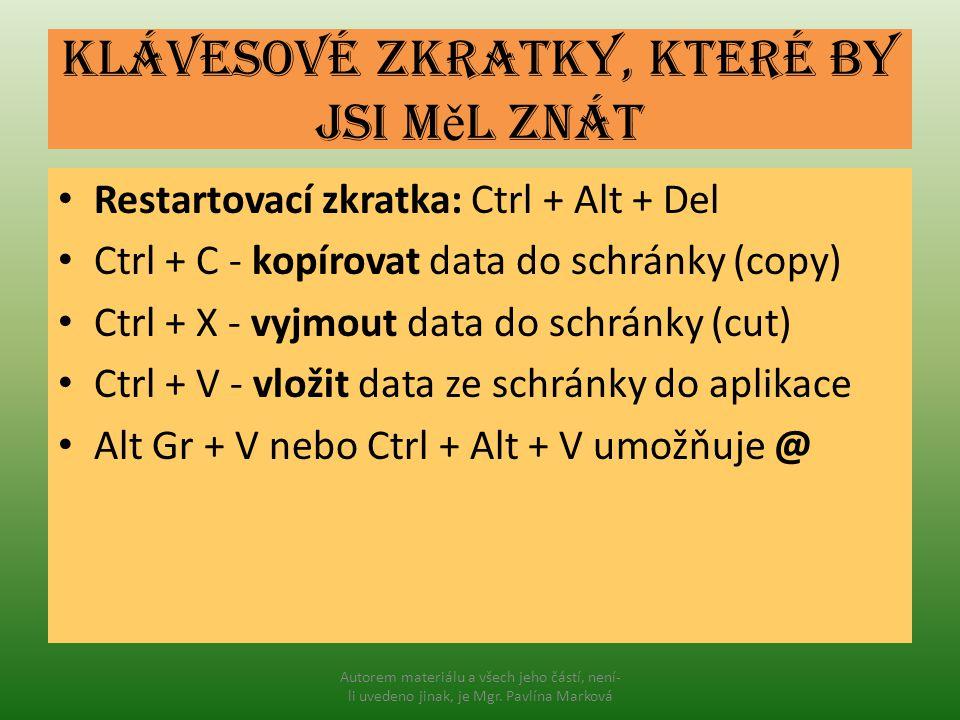 Klávesové zkratky, které by jsi m ě l znát Restartovací zkratka: Ctrl + Alt + Del Ctrl + C - kopírovat data do schránky (copy) Ctrl + X - vyjmout data
