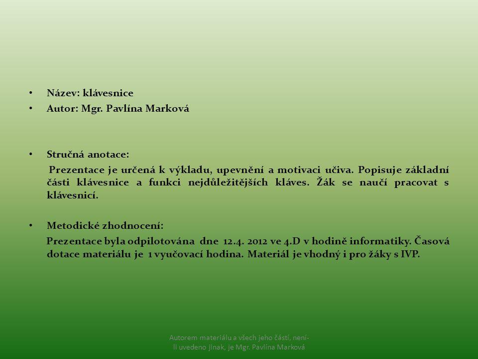 Název: klávesnice Autor: Mgr. Pavlína Marková Stručná anotace: Prezentace je určená k výkladu, upevnění a motivaci učiva. Popisuje základní části kláv