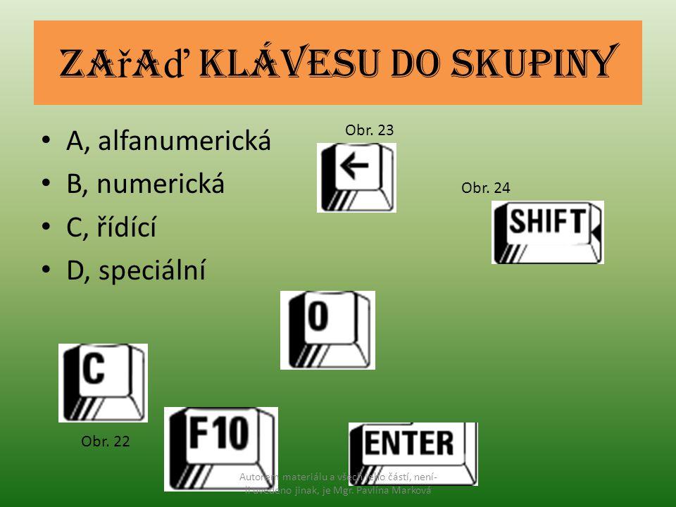 Za ř a ď klávesu do skupiny A, alfanumerická B, numerická C, řídící D, speciální Obr. 22 Obr. 23 Obr. 24 Autorem materiálu a všech jeho částí, není- l
