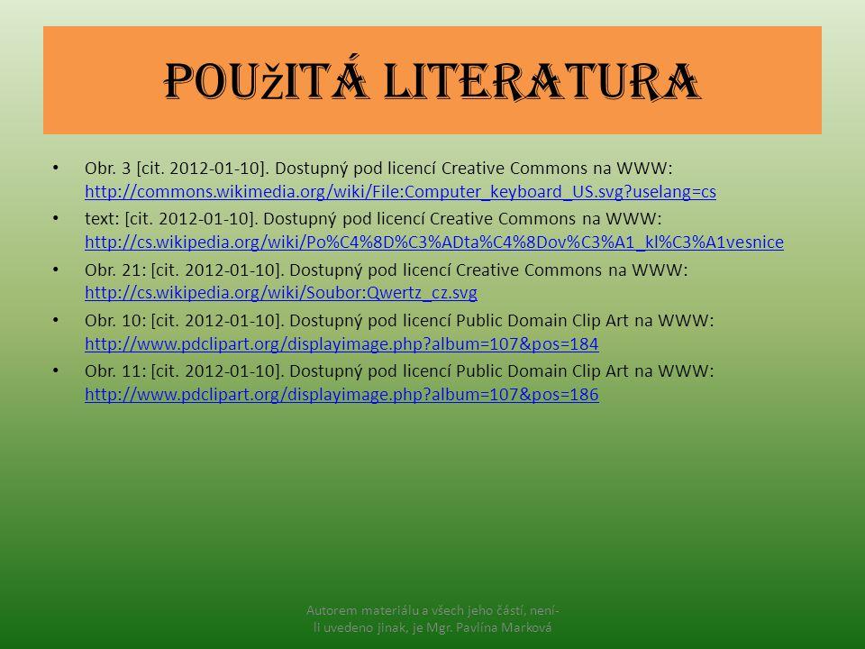 Pou ž itá literatura Obr. 3 [cit. 2012-01-10]. Dostupný pod licencí Creative Commons na WWW: http://commons.wikimedia.org/wiki/File:Computer_keyboard_