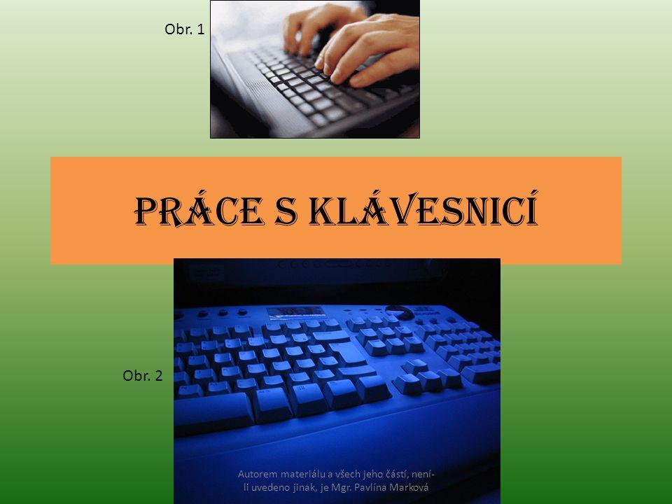 Práce s klávesnicí Obr. 1 Obr. 2 Autorem materiálu a všech jeho částí, není- li uvedeno jinak, je Mgr. Pavlína Marková