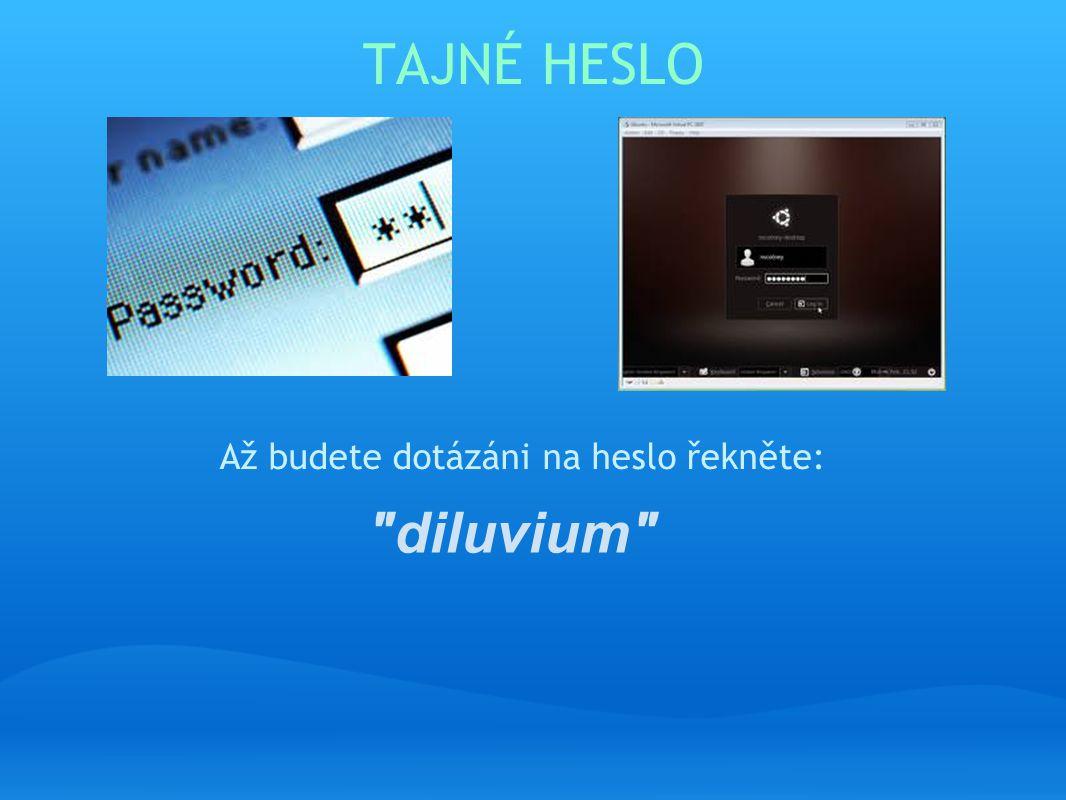 TAJNÉ HESLO Až budete dotázáni na heslo řekněte: diluvium