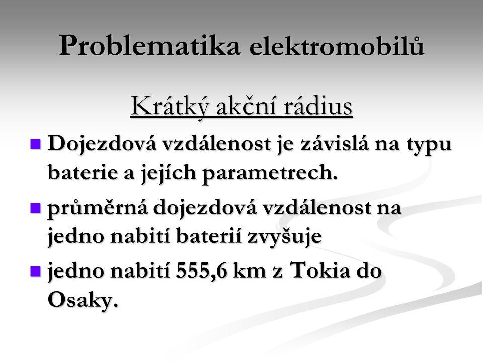 Problematika elektromobilů Krátký akční rádius Dojezdová vzdálenost je závislá na typu baterie a jejích parametrech.