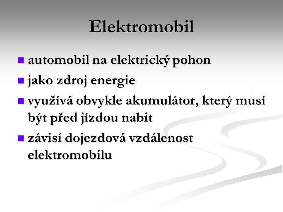 Elektromobil automobil na elektrický pohon automobil na elektrický pohon jako zdroj energie jako zdroj energie využívá obvykle akumulátor, který musí být před jízdou nabit využívá obvykle akumulátor, který musí být před jízdou nabit závisí dojezdová vzdálenost elektromobilu závisí dojezdová vzdálenost elektromobilu