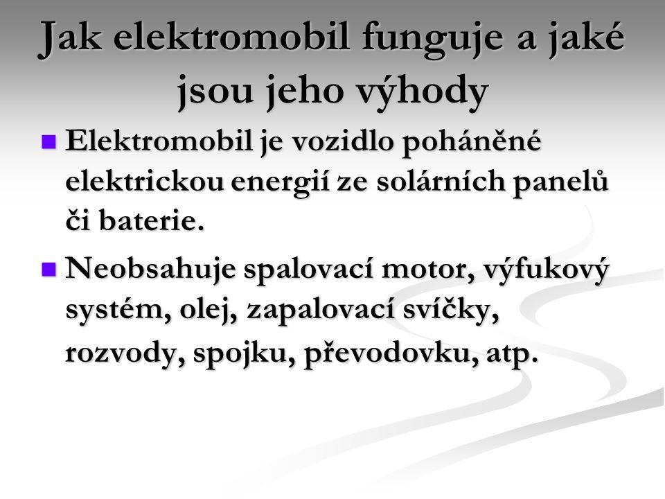 Jak elektromobil funguje a jaké jsou jeho výhody Elektromobil je vozidlo poháněné elektrickou energií ze solárních panelů či baterie.