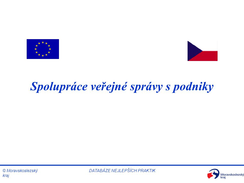 © Moravskoslezský kraj DATABÁZE NEJLEPŠÍCH PRAKTIK Spolupráce veřejné správy s podniky