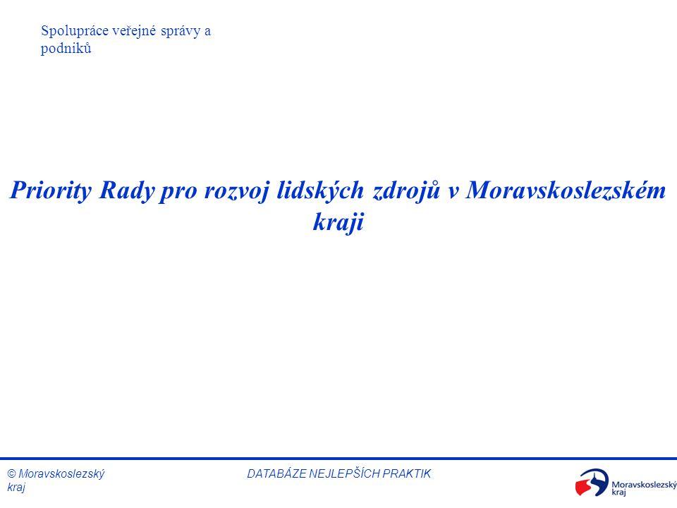 © Moravskoslezský kraj Spolupráce veřejné správy a podniků DATABÁZE NEJLEPŠÍCH PRAKTIK Priority Rady pro rozvoj lidských zdrojů v Moravskoslezském kraji