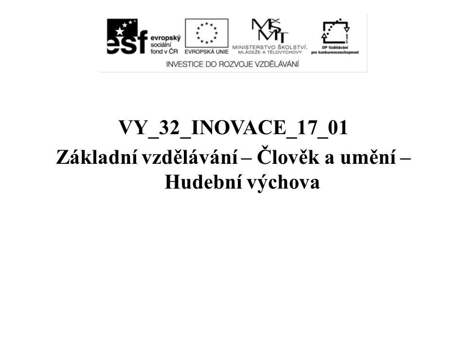 VY_32_INOVACE_17_01 Základní vzdělávání – Člověk a umění – Hudební výchova