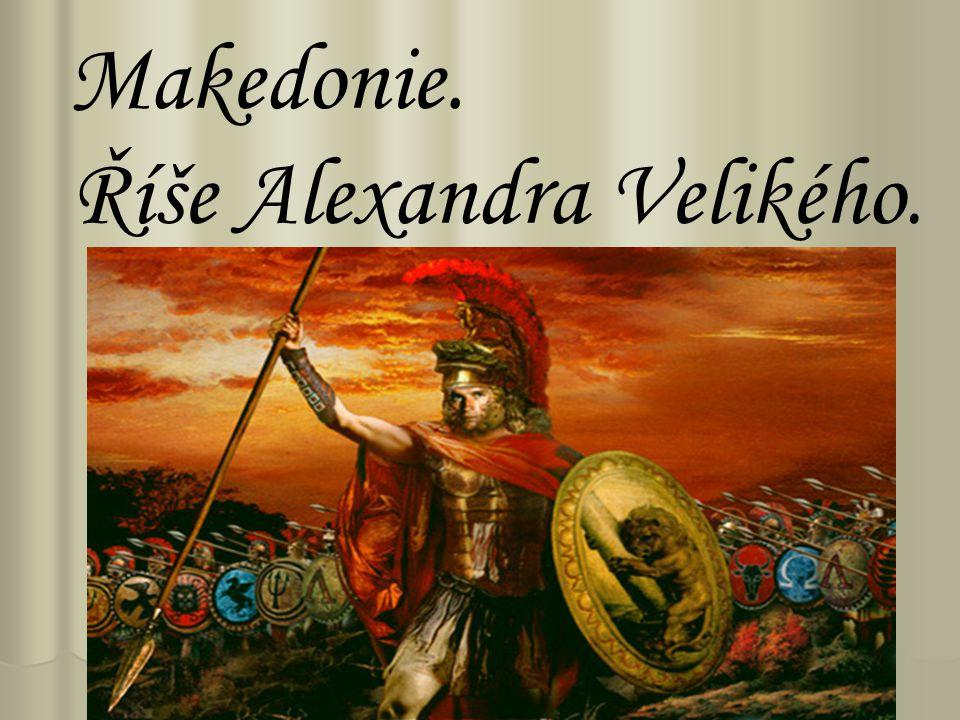 Makedonie. Říše Alexandra Velikého.