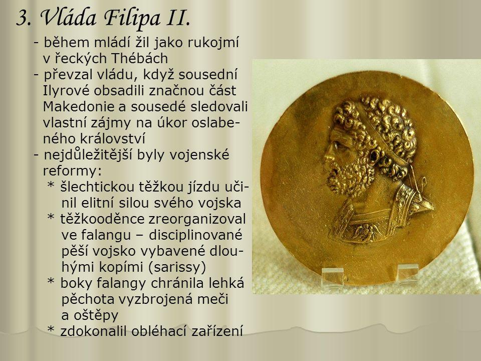 3. Vláda Filipa II. - během mládí žil jako rukojmí v řeckých Thébách - převzal vládu, když sousední Ilyrové obsadili značnou část Makedonie a sousedé