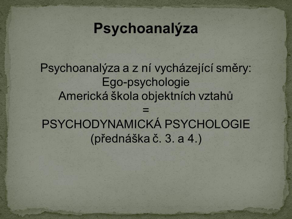 Psychoanalýza Psychoanalýza a z ní vycházející směry: Ego-psychologie Americká škola objektních vztahů = PSYCHODYNAMICKÁ PSYCHOLOGIE (přednáška č.