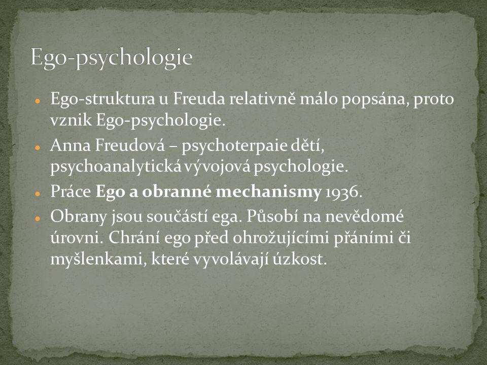 Ego-struktura u Freuda relativně málo popsána, proto vznik Ego-psychologie. Anna Freudová – psychoterpaie dětí, psychoanalytická vývojová psychologie.