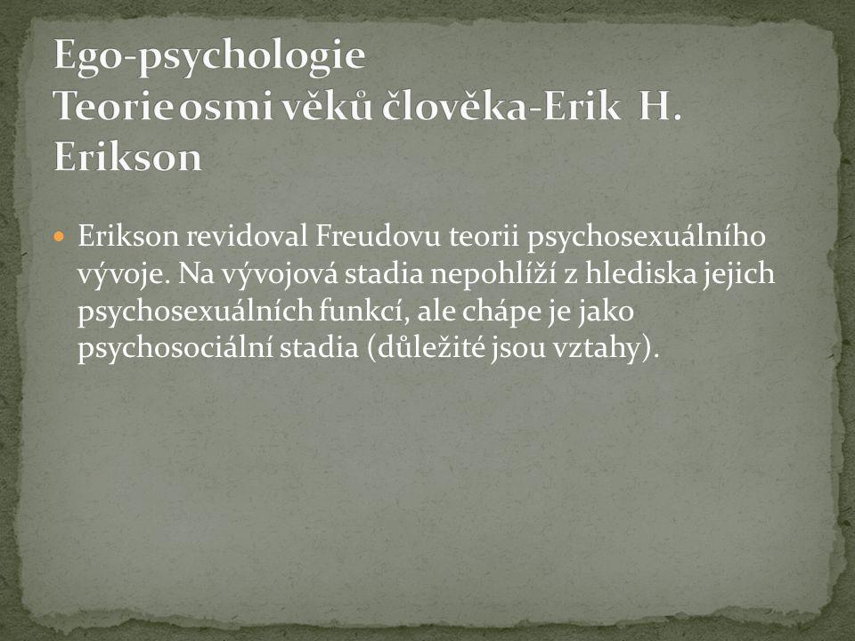 Erikson revidoval Freudovu teorii psychosexuálního vývoje. Na vývojová stadia nepohlíží z hlediska jejich psychosexuálních funkcí, ale chápe je jako p