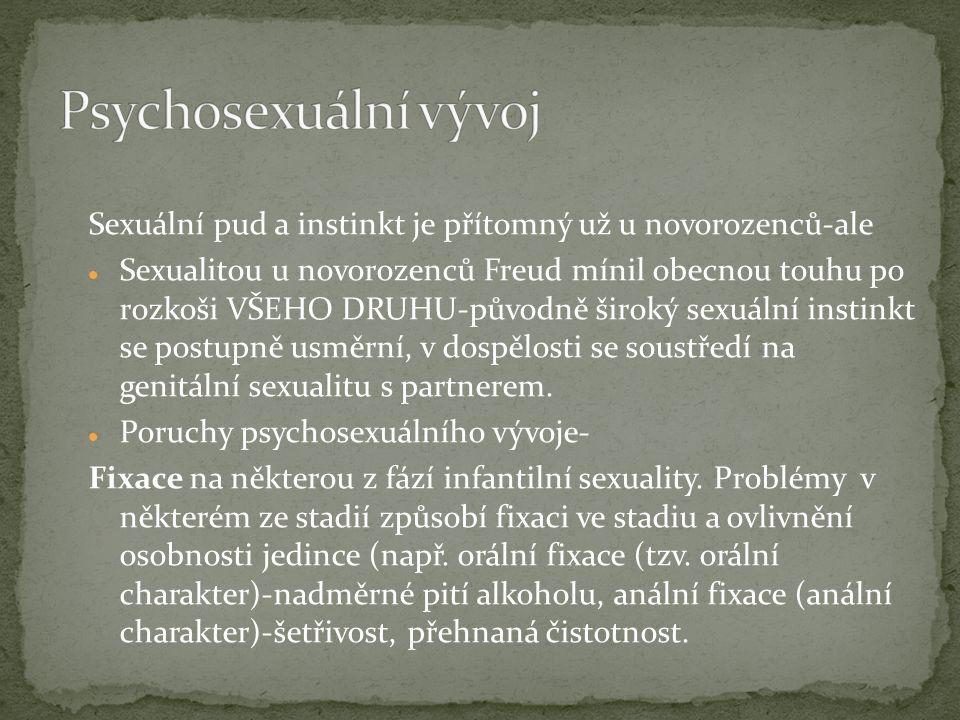 Sexuální pud a instinkt je přítomný už u novorozenců-ale Sexualitou u novorozenců Freud mínil obecnou touhu po rozkoši VŠEHO DRUHU-původně široký sexuální instinkt se postupně usměrní, v dospělosti se soustředí na genitální sexualitu s partnerem.