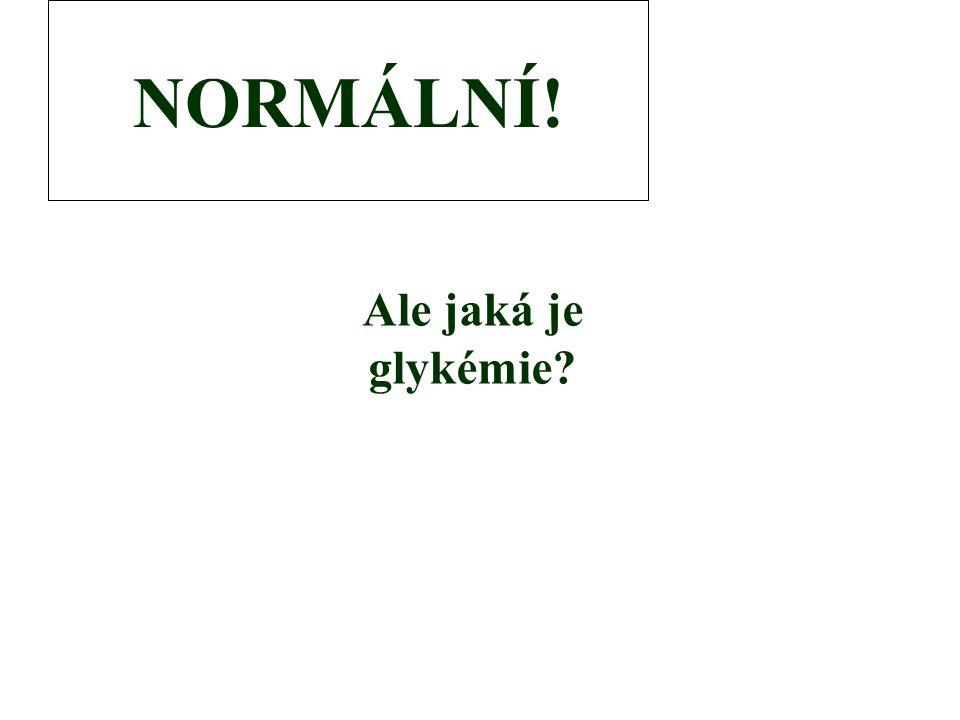 Ale jaká je glykémie? NORMÁLNÍ!