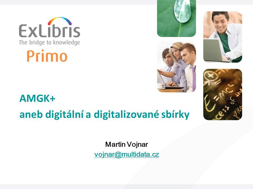 AMGK+ aneb digitální a digitalizované sbírky Martin Vojnar vojnar@multidata.cz