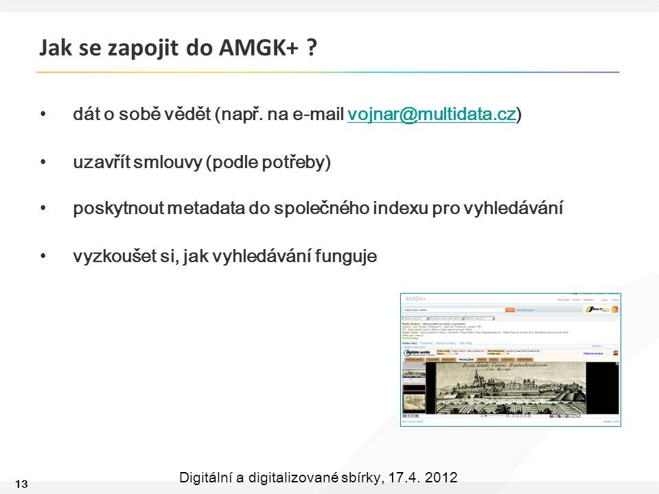 13 Digitální a digitalizované sbírky, 17.4. 2012 Jak se zapojit do AMGK+ .