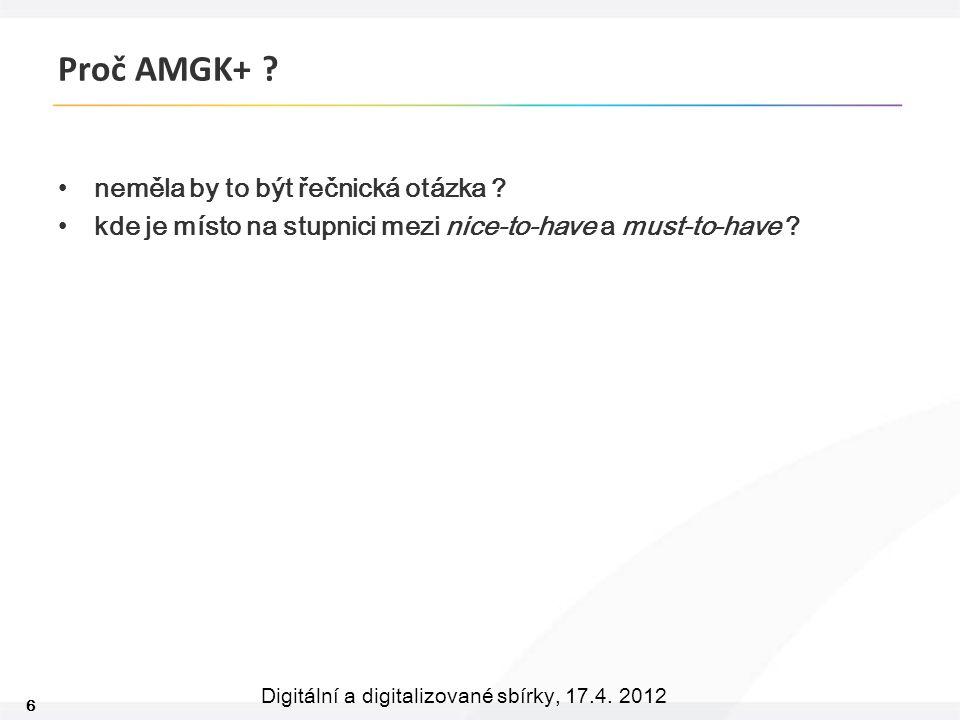 6 Digitální a digitalizované sbírky, 17.4. 2012 Proč AMGK+ .