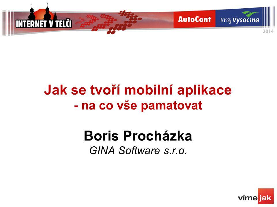 Jak se tvoří mobilní aplikace - na co vše pamatovat Boris Procházka GINA Software s.r.o.