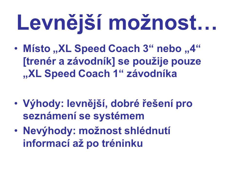 """Levnější možnost… Místo """"XL Speed Coach 3 nebo """"4 [trenér a závodník] se použije pouze """"XL Speed Coach 1 závodníka Výhody: levnější, dobré řešení pro seznámení se systémem Nevýhody: možnost shlédnutí informací až po tréninku"""