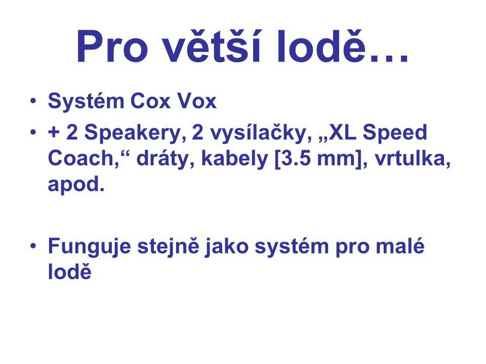"""Pro větší lodě… Systém Cox Vox + 2 Speakery, 2 vysílačky, """"XL Speed Coach, dráty, kabely [3.5 mm], vrtulka, apod."""