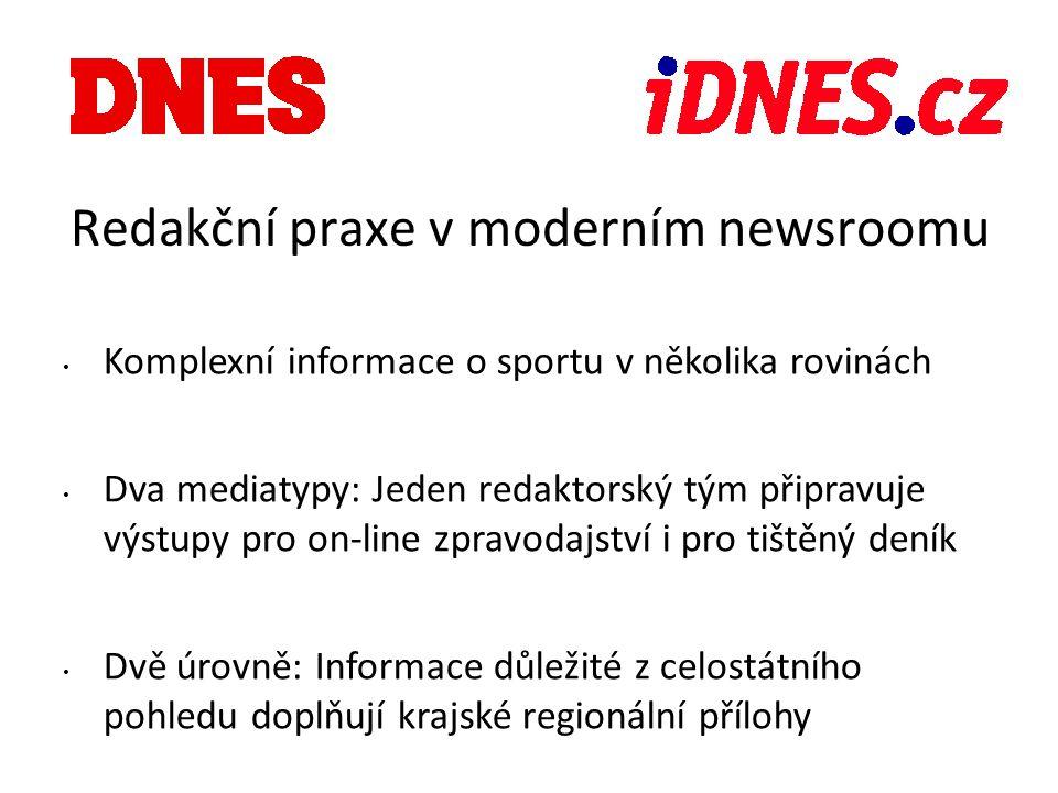 Redakční praxe v moderním newsroomu Komplexní informace o sportu v několika rovinách Dva mediatypy: Jeden redaktorský tým připravuje výstupy pro on-line zpravodajství i pro tištěný deník Dvě úrovně: Informace důležité z celostátního pohledu doplňují krajské regionální přílohy