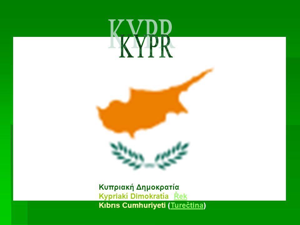 Κυπριακή Δημοκρατία Kypriakí Dimokratía (Řek) Kıbrıs Cumhuriyeti (Turečtina)ŘekTurečtina