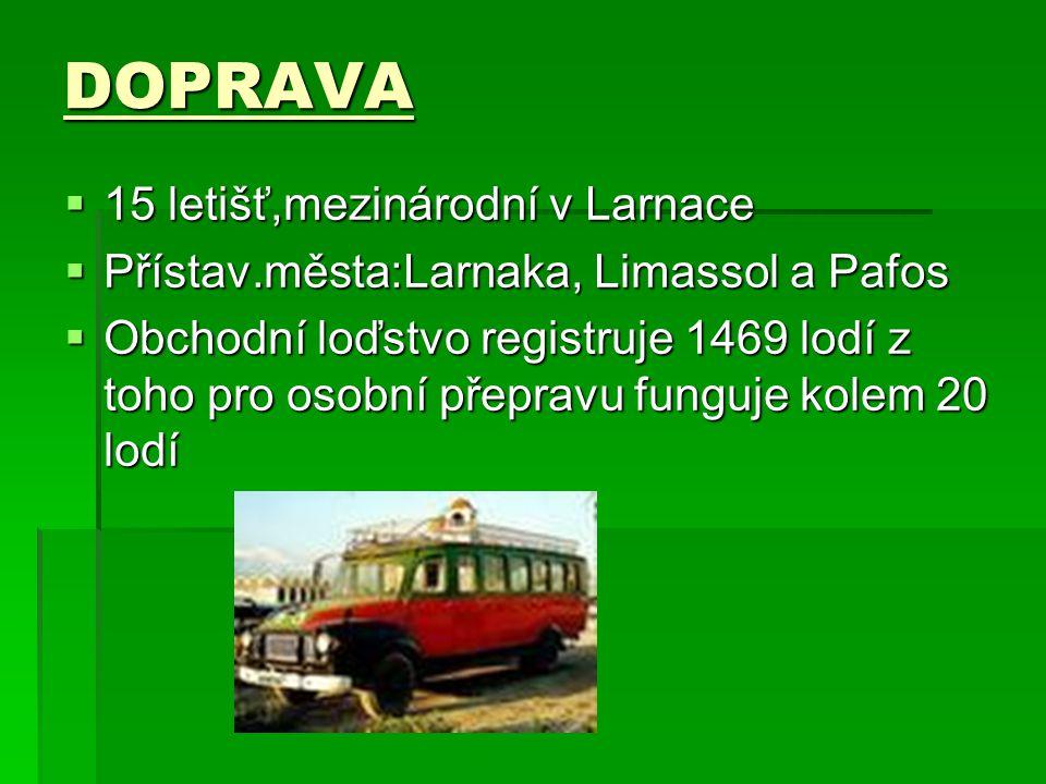 DOPRAVA  15 letišť,mezinárodní v Larnace  Přístav.města:Larnaka, Limassol a Pafos  Obchodní loďstvo registruje 1469 lodí z toho pro osobní přepravu funguje kolem 20 lodí