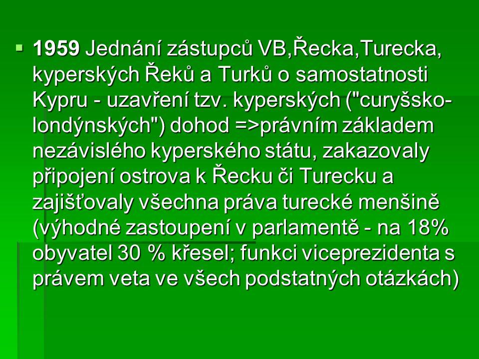  1959 Jednání zástupců VB,Řecka,Turecka, kyperských Řeků a Turků o samostatnosti Kypru - uzavření tzv.