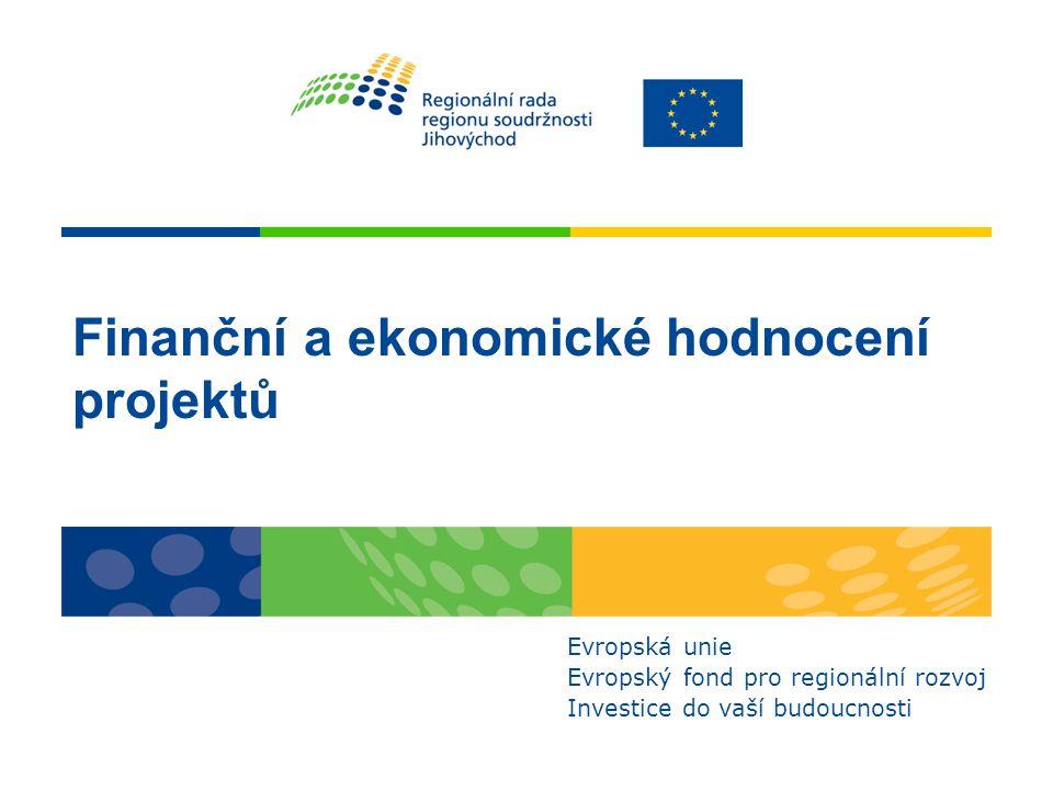 Finanční a ekonomické hodnocení projektů Evropská unie Evropský fond pro regionální rozvoj Investice do vaší budoucnosti