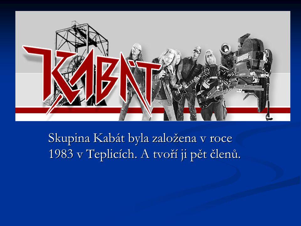 Skupina Kabát byla založena v roce 1983 v Teplicích. A tvoří ji pět členů.