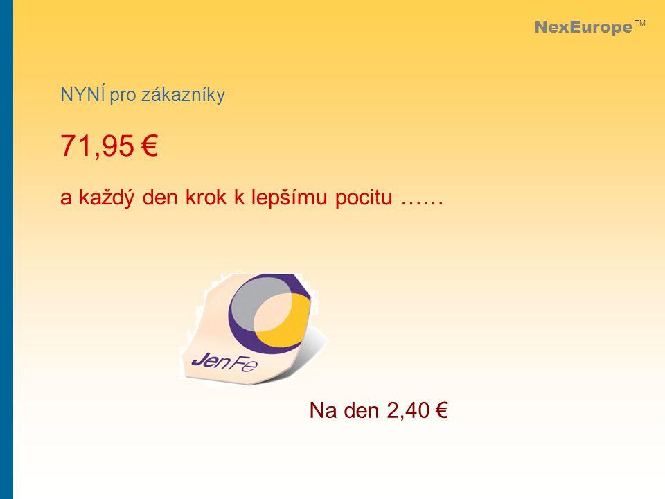 NexEurope TM NYNÍ pro zákazníky 71,95 € a každý den krok k lepšímu pocitu …… Na den 2,40 €