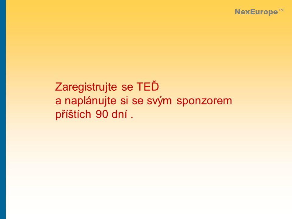 NexEurope TM Zaregistrujte se TEĎ a naplánujte si se svým sponzorem příštích 90 dní.