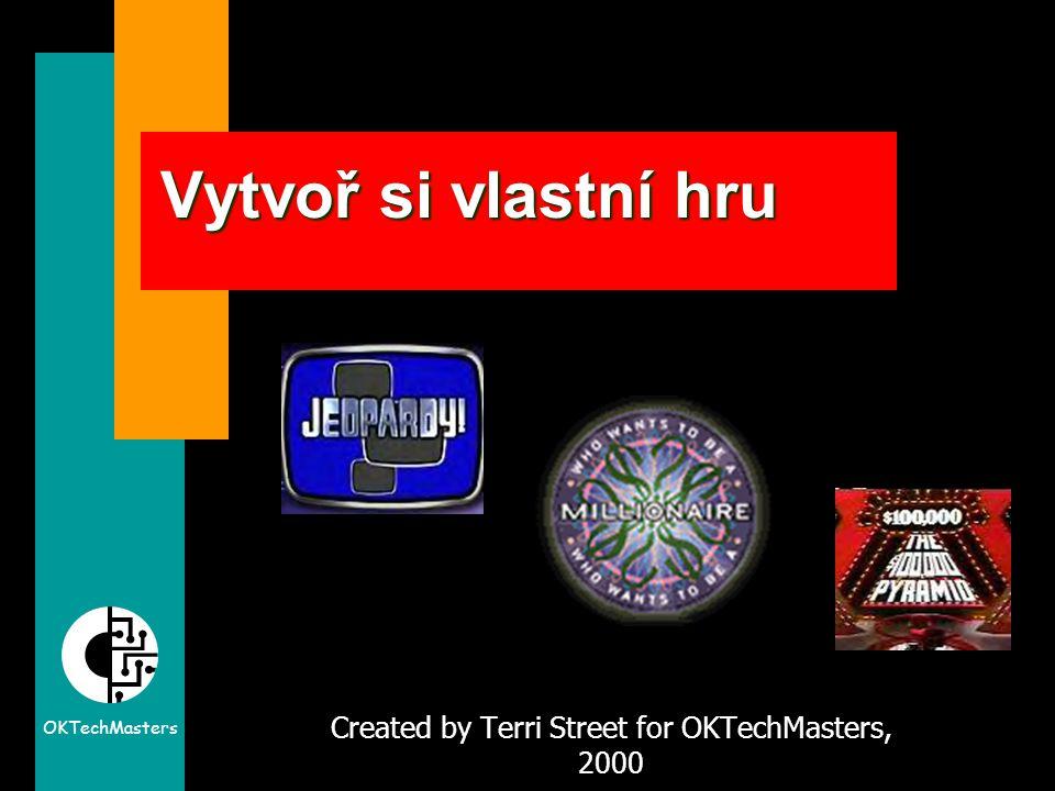 OKTechMasters Vytvoř si vlastní hru Created by Terri Street for OKTechMasters, 2000