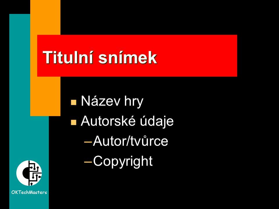 OKTechMasters Titulní snímek n Název hry n Autorské údaje –Autor/tvůrce –Copyright