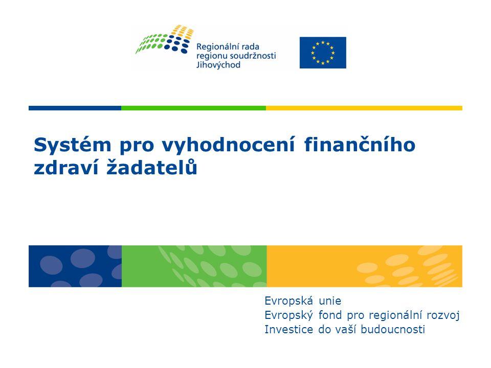 Systém pro vyhodnocení finančního zdraví žadatelů Evropská unie Evropský fond pro regionální rozvoj Investice do vaší budoucnosti