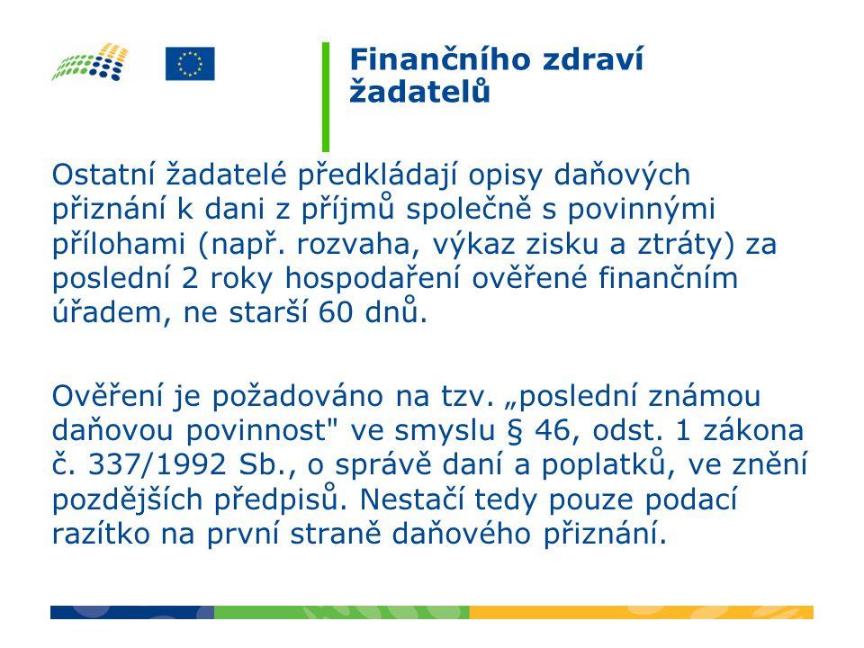Finančního zdraví žadatelů Ostatní žadatelé předkládají opisy daňových přiznání k dani z příjmů společně s povinnými přílohami (např. rozvaha, výkaz z