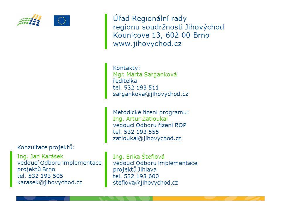 Úřad Regionální rady regionu soudržnosti Jihovýchod Kounicova 13, 602 00 Brno www.jihovychod.cz Kontakty: Mgr. Marta Sargánková ředitelka tel. 532 193