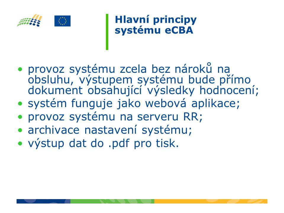Hlavní principy systému eCBA provoz systému zcela bez nároků na obsluhu, výstupem systému bude přímo dokument obsahující výsledky hodnocení; systém funguje jako webová aplikace; provoz systému na serveru RR; archivace nastavení systému; výstup dat do.pdf pro tisk.