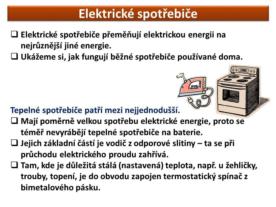 Elektrické spotřebiče  Elektrické spotřebiče přeměňují elektrickou energii na nejrůznější jiné energie.