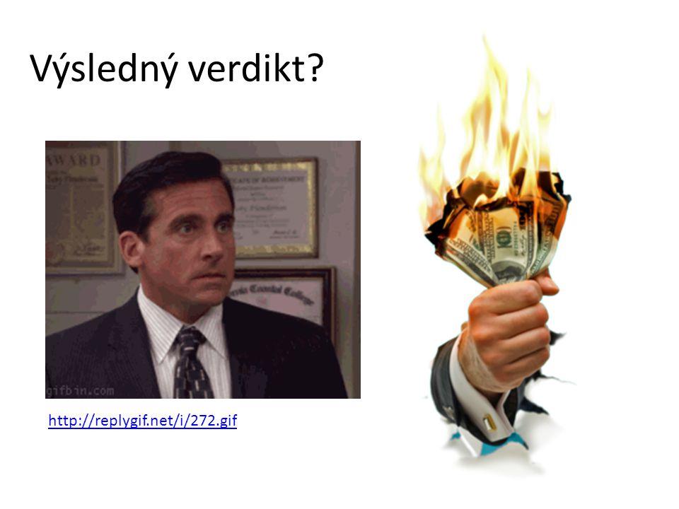Výsledný verdikt? http://replygif.net/i/272.gif