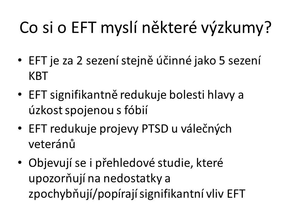 Co si o EFT myslí některé výzkumy? EFT je za 2 sezení stejně účinné jako 5 sezení KBT EFT signifikantně redukuje bolesti hlavy a úzkost spojenou s fób