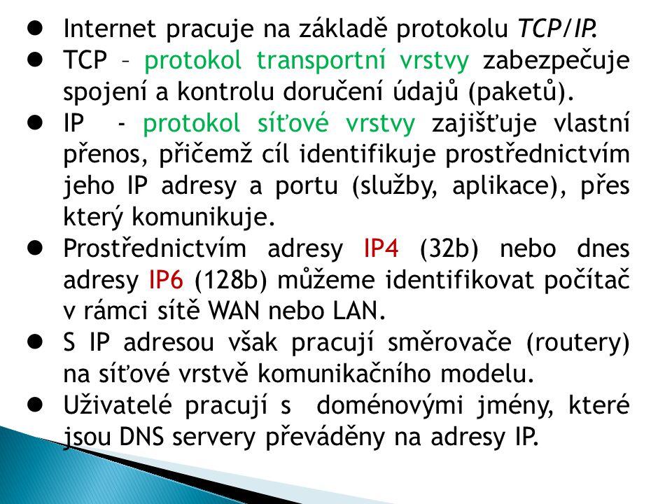 Internet pracuje na základě protokolu TCP/IP. TCP – protokol transportní vrstvy zabezpečuje spojení a kontrolu doručení údajů (paketů). IP - protokol