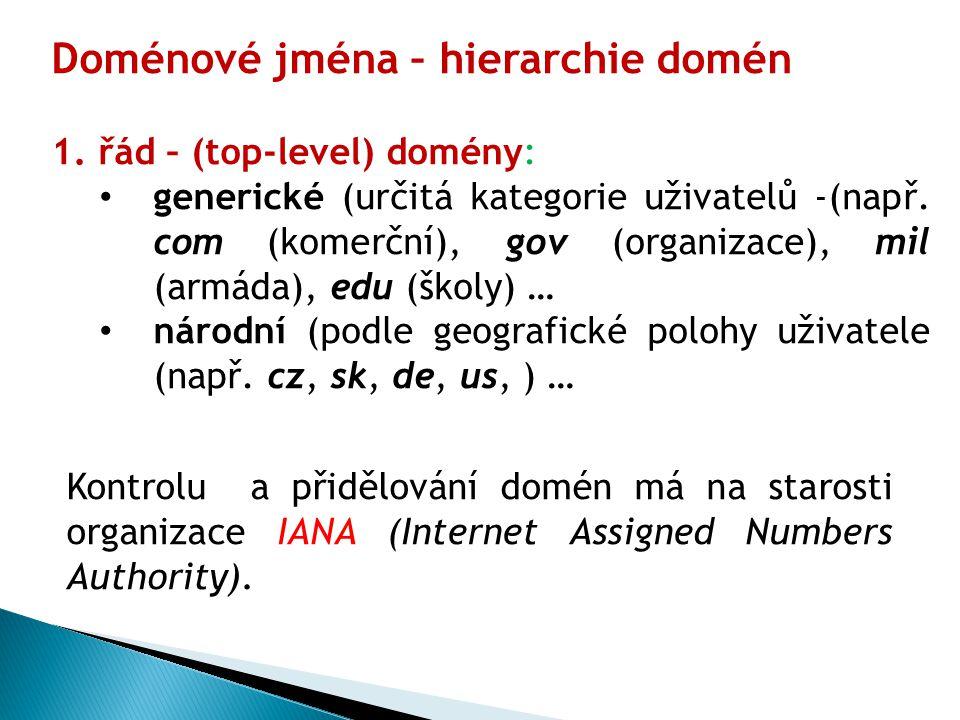 Doménové jména – hierarchie domén 1. řád – (top-level) domény: generické (určitá kategorie uživatelů -(např. com (komerční), gov (organizace), mil (ar