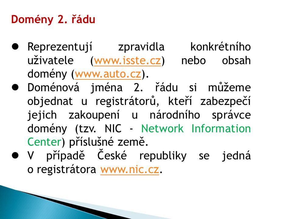 Domény 2. řádu Reprezentují zpravidla konkrétního uživatele (www.isste.cz) nebo obsah domény (www.auto.cz).www.isste.czwww.auto.cz Doménová jména 2. ř